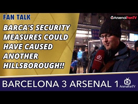 Barca's Security Measures Could Have Caused Another Hillsborough!!  | Barcelona 3 Arsenal 1